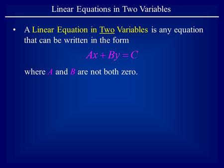 Linear Equations in Two Variables A Linear Equation in Two Variables is any equation that can be written in the form where A and B are not both zero.