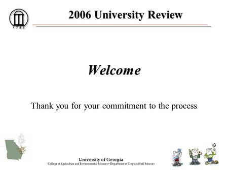 2006 University Review Welcome Thank you for your commitment to the process University of Georgia College of Agriculture and Environmental Sciences Department.