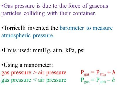 Gas pressure is due to the force of gaseous particles colliding with their container. Torricelli invented the barometer to measure atmospheric pressure.