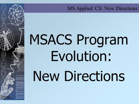 MS Applied CS: New Directions MSACS Program Evolution: New Directions.