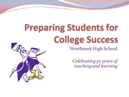 Westbrook High School Celebrating 50 years of teaching and learning.