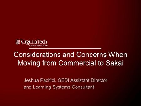 Considerations and Concerns When Moving from Commercial to Sakai Jeshua Pacifici, GEDI Assistant Director and Learning Systems Consultant.