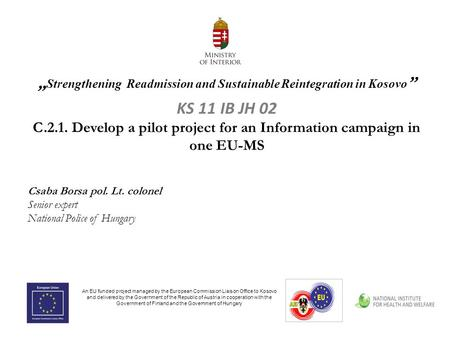""" Strengthening Readmission and Sustainable Reintegration in Kosovo "" KS 11 IB JH 02 C.2.1. Develop a pilot project for an Information campaign in one."