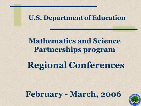 Mathematics and Science Partnerships program U.S. Department of Education Regional Conferences February - March, 2006.