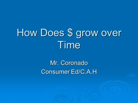 How Does $ grow over Time Mr. Coronado Consumer Ed/C.A.H.