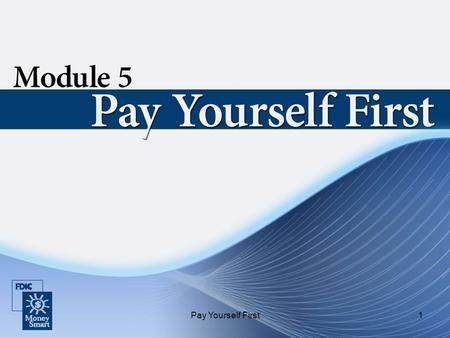 Pay Yourself First1. 2 Purpose Pay Yourself First will: Help you identify ways you can save money. Introduce savings options that you can use to save.