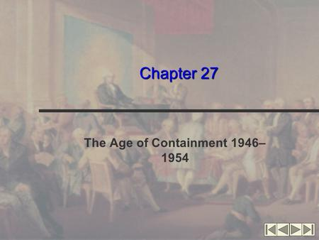 Chapter 27 The Age of Containment 1946– 1954. Creating a National Security State, 1945–1949 Onset of the Cold War Various interpretations Traditional: