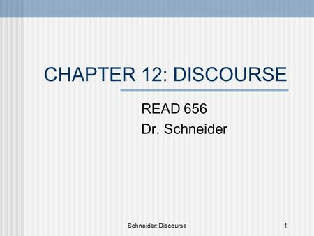 Schneider: Discourse1 CHAPTER 12: DISCOURSE READ 656 Dr. Schneider.