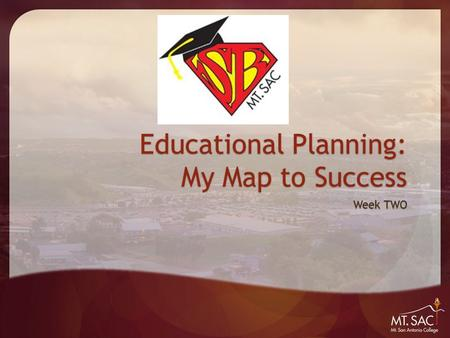 Educational Planning: My Map to Success Week TWO.