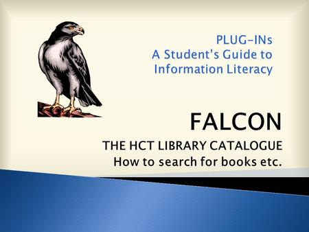 FALCON THE HCT LIBRARY CATALOGUE How to search for books etc.