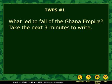 TWPS #1 What led to fall of the Ghana Empire? Take the next 3 minutes to write.
