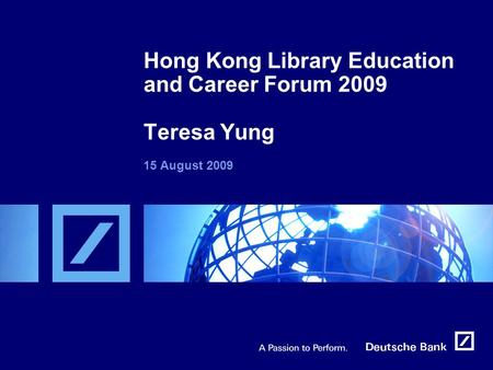 Hong Kong Library Education and Career Forum 2009 Teresa Yung 15 August 2009.