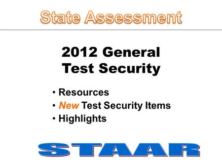 2012 General Test Security Resources New Test Security Items Highlights.