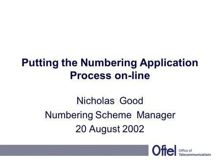 Putting the Numbering Application Process on-line Nicholas Good Numbering Scheme Manager 20 August 2002.