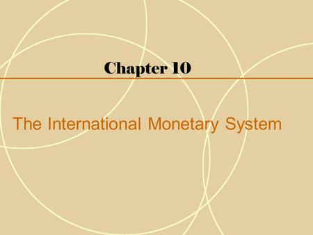 Chapter 10 The International Monetary System. 10-2 Introduction  The institutional arrangements that countries adopt to govern exchange rates are known.