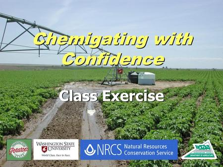 Chemigating with Confidence Class Exercise. Guidelines Work in teams Use your notes Calculate injection rate Set injection pump Work in teams Use your.