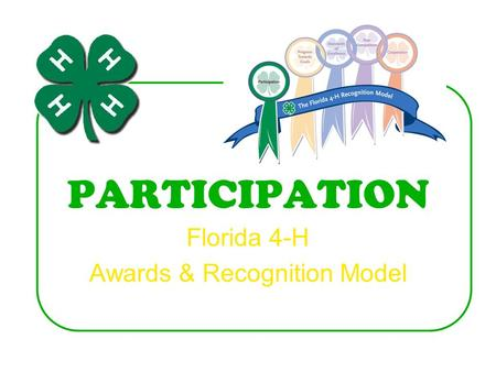 PARTICIPATION Florida 4-H Awards & Recognition Model.