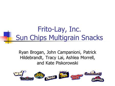 Frito-Lay, Inc. Sun Chips Multigrain Snacks Ryan Brogan, John Campanioni, Patrick Hildebrandt, Tracy Lai, Ashlea Morrell, and Kate Piskorowski.