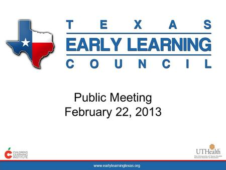 Www.earlylearningtexas.org Public Meeting February 22, 2013.