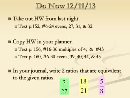 Do Now 12/11/13 Take out HW from last night. Take out HW from last night. Text p.152, #6-24 evens, 27, 31, & 32 Text p.152, #6-24 evens, 27, 31, & 32 Copy.