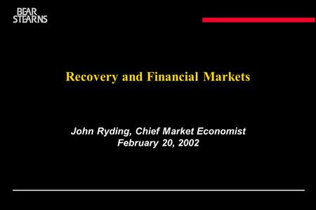 Recovery and Financial Markets John Ryding, Chief Market Economist February 20, 2002.