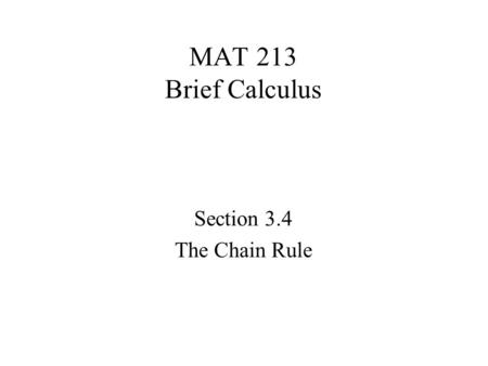MAT 213 Brief Calculus Section 3.4 The Chain Rule.