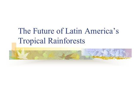 The Future of Latin America's Tropical Rainforests.