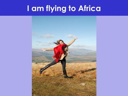 I am flying to Africa. Quiz Africa is? 1- a city ( ) 2- a lake ( ) 3- a country ( )