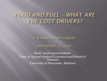 Renk Agribusiness Institute Dept. of Ag and Applied Economics and School of Business University of Wisconsin - Madison.