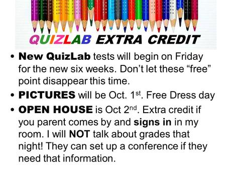 "QUIZLAB EXTRA CREDIT New QuizLab tests will begin on Friday for the new six weeks. Don't let these ""free"" point disappear this time. PICTURES will be Oct."