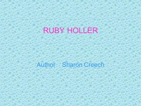 RUBY HOLLER Author Sharon Creech RUBY HOLLER RULES!!! !!!!!!!!!!!!!!! !!!!!!!!!!!!!!! !!!!!!!!!!!!!!! !!!!!!!!!!!!!!! !!!!!!!!!!!!!!! !!!!!!!!!!!!!!!