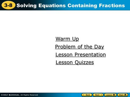 3-8 Solving Equations Containing Fractions Warm Up Warm Up Lesson Presentation Lesson Presentation Problem of the Day Problem of the Day Lesson Quizzes.