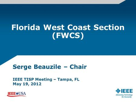 Florida West Coast Section (FWCS) Serge Beauzile – Chair IEEE TISP Meeting – Tampa, FL May 19, 2012.