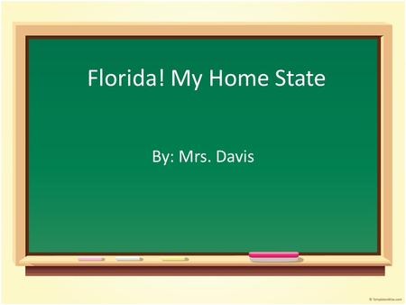 Florida! My Home State By: Mrs. Davis. Lesson Plan Grade 2 nd Grade – Social Studies Objectives The student will be able to use maps and globes, locate.