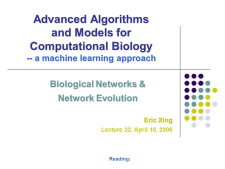 Biological Networks & Network Evolution Eric Xing