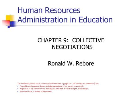 Copyright © Allyn & Bacon 2007 CHAPTER 9: COLLECTIVE NEGOTIATIONS Ronald W. Rebore This multimedia product and its contents are protected under copyright.