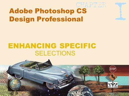Adobe Photoshop CS Design Professional SELECTIONS ENHANCING SPECIFIC.