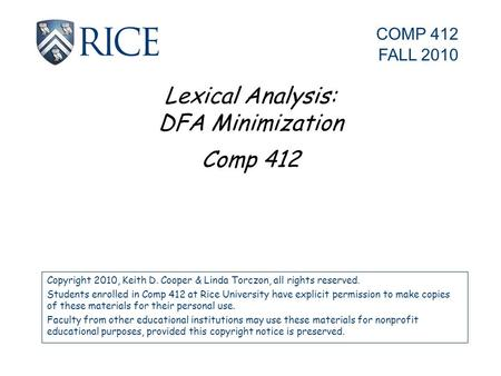 Lexical Analysis: DFA Minimization Comp 412 Copyright 2010, Keith D. Cooper & Linda Torczon, all rights reserved. Students enrolled in Comp 412 at Rice.