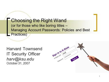 1 Choosing the Right Wand (or for those who like boring titles – Managing Account Passwords: Policies and Best Practices) Harvard Townsend IT Security.