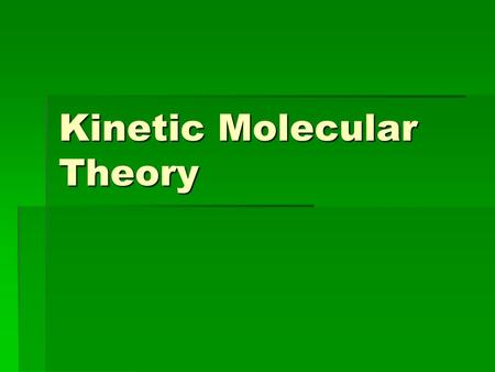 Kinetic Molecular Theory. What do we assume about the behavior of an ideal gas?   Gas molecules are in constant, random motion and when they collide.