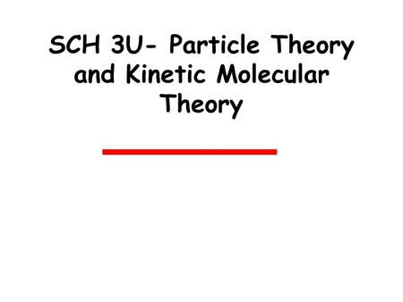 SCH 3U- Particle Theory and Kinetic Molecular Theory.
