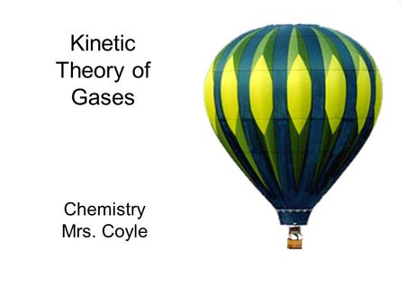 Kinetic Theory of Gases Chemistry Mrs. Coyle. Part I- Kinetic Molecular Theory and Pressure.