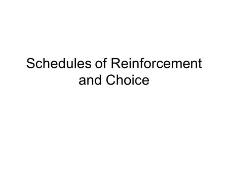 Schedules of Reinforcement and Choice. Simple Schedules Ratio Interval Fixed Variable.