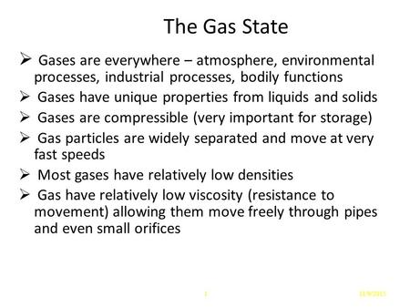 The Gas State  Gases are everywhere – atmosphere, environmental processes, industrial processes, bodily functions  Gases have unique properties from.