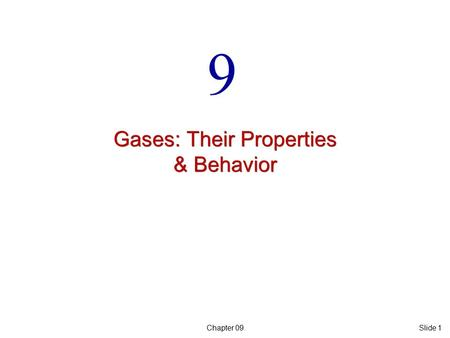 Chapter 09Slide 1 Gases: Their Properties & Behavior 9.