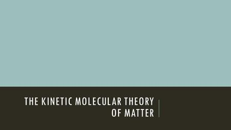 THE KINETIC MOLECULAR THEORY OF MATTER. 1. ALL MATTER IS MADE UP OF ATOMS  Solids are joined together tightly and maintain a constant shape and volume.