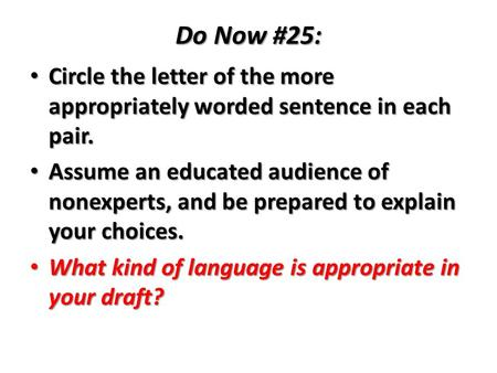 Do Now #25: Circle the letter of the more appropriately worded sentence in each pair. Circle the letter of the more appropriately worded sentence in each.