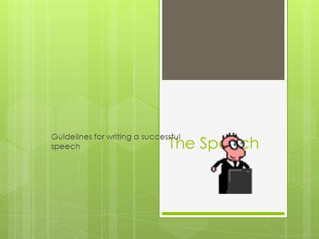 The Speech Guidelines for writing a successful speech.