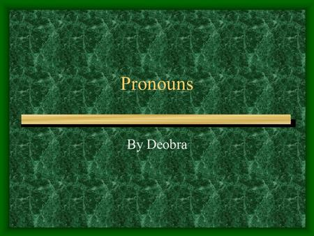 Pronouns By Deobra. What are pronouns? A pronoun is a word that takes the place of one or more nouns.