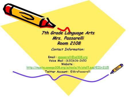 7th Grade Language Arts Mrs. Passarelli Room 2108 Contact Information: : : (630)636-2650 :   Voice Mail : (630)636-2650 Website.